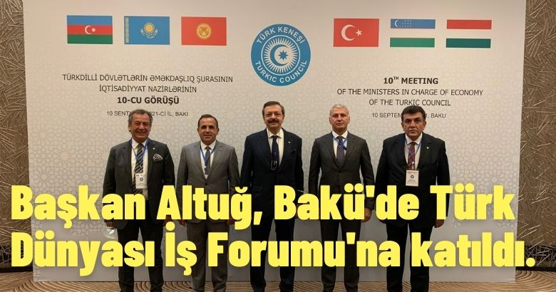 Başkan Altuğ, Bakü'de Türk Dünyası İş Forumu'na katıldı.