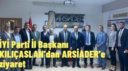 İYİ Parti İl Başkanı KILIÇASLAN'dan ARSİADER'e ziyaret