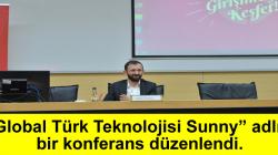 """Global Türk Teknolojisi Sunny"""" adlı bir konferans düzenlendi."""