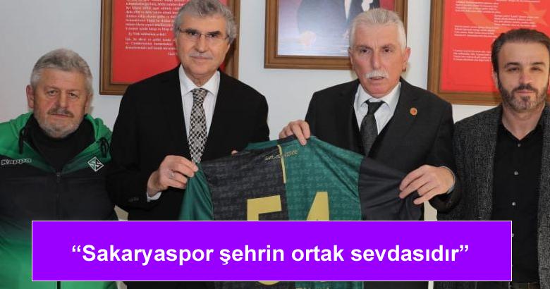 """""""Sakaryaspor şehrin ortak sevdasıdır"""""""
