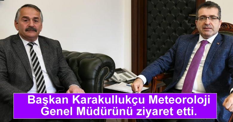 Başkan Karakullukçu Meteoroloji Genel Müdürünü ziyaret etti.