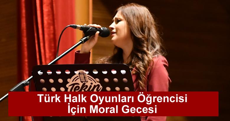 Türk Halk Oyunları Öğrencisi  İçin Moral Gecesi