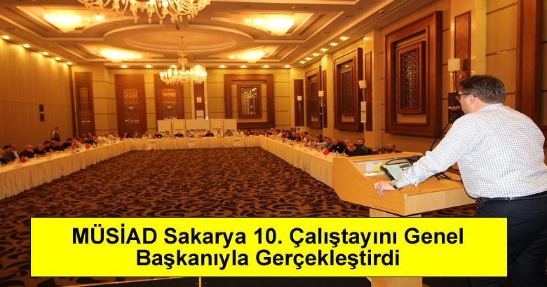 MÜSİAD Sakarya 10. Çalıştayını Genel Başkanıyla Gerçekleştirdi