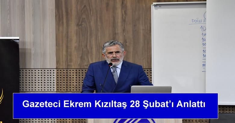 Gazeteci Ekrem Kızıltaş 28 Şubat'ı Anlattı