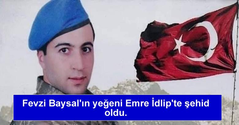 Fevzi Baysal'ın yeğeni Emre İdlip'te şehid oldu.