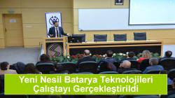 Yeni Nesil Batarya Teknolojileri Çalıştayı Gerçekleştirildi