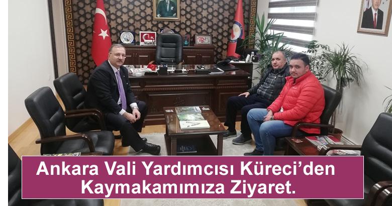 Ankara Vali Yardımcısı Küreci'den  Kaymakamımıza Ziyaret.