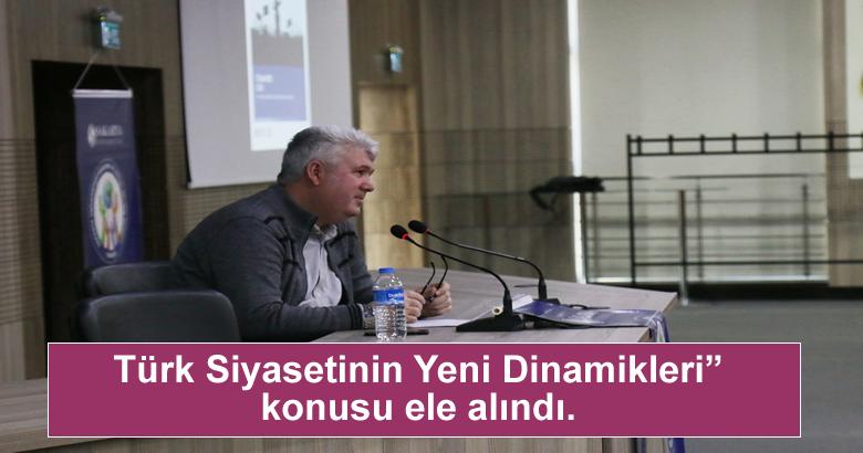 """Türk Siyasetinin Yeni Dinamikleri"""" konusu ele alındı."""