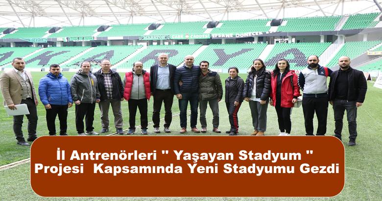 """İl Antrenörleri """" Yaşayan Stadyum """" Projesi  Kapsamında Yeni Stadyumu Gezdi"""