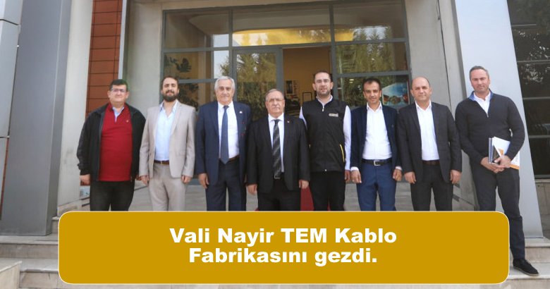 Vali Nayir TEM Kablo Fabrikasını gezdi.