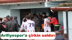 Arifiyespor'a çirkin saldırı