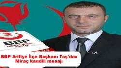 BBP Arifiye İlçe Başkanı Taş'dan Miraç kandili mesajı