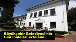 Büyükşehir Belediyesi'nin tüm ihaleleri ertelendi