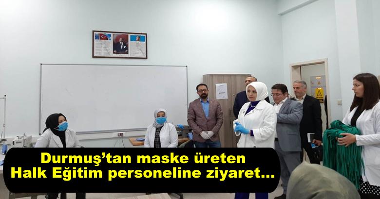 Durmuş'tan maske üreten Halk Eğitim personeline ziyaret…