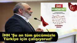 İHH 'Şu an tüm gücümüzle Türkiye için çalışıyoruz!'
