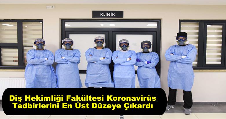 Diş Hekimliği Fakültesi Koronavirüs Tedbirlerini En Üst Düzeye Çıkardı