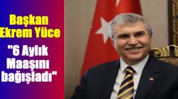 Başkan Ekrem Yüce 6 Aylık Maaşını bağışladı