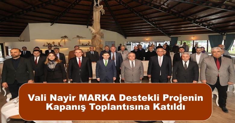 Vali Nayir MARKA Destekli Projenin Kapanış Toplantısına Katıldı