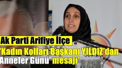 Ak Parti Arifiye İlçe Kadın Kolları Başkanı Serap YILDIZ'dan 'Anneler Günü' mesajı