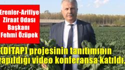 Erenler-Arifiye Ziraat Odası Başkanı Fehmi Özüpek,  (DİTAP) projesinin tanıtımının yapıldığı video konferansa katıldı.