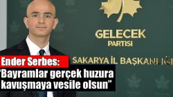 Serbes: 'Bayramlar gerçek huzura kavuşmaya vesile olsun'