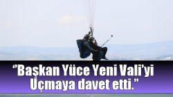 Başkan Yüce Yeni Vali'yi Uçmaya davet etti.