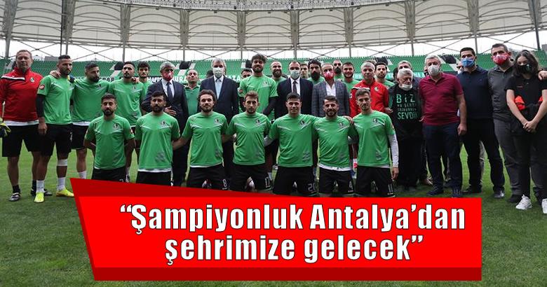 """""""Şampiyonluk Antalya'dan şehrimize gelecek"""""""