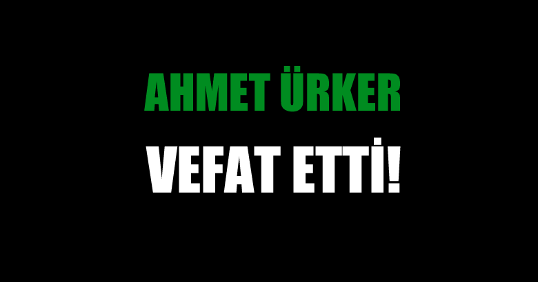 ÜRKER AİLESİNİN ACI GÜNÜ!..