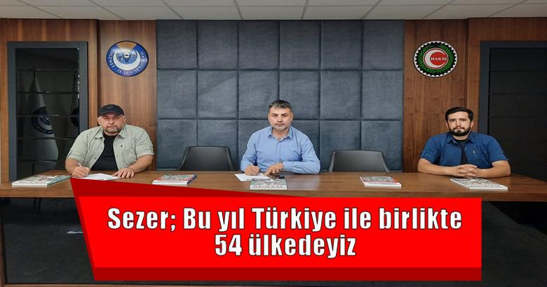 Sezer; Bu yıl Türkiye ile birlikte 54 ülkedeyiz