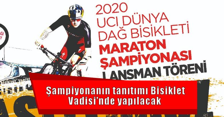 Şampiyonanın tanıtımı Bisiklet Vadisi'nde yapılacak