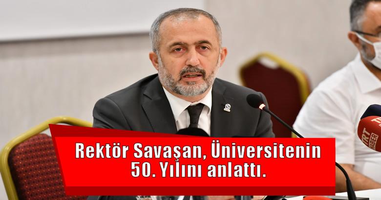Rektör Savaşan, Üniversitenin 50. Yılını anlattı.