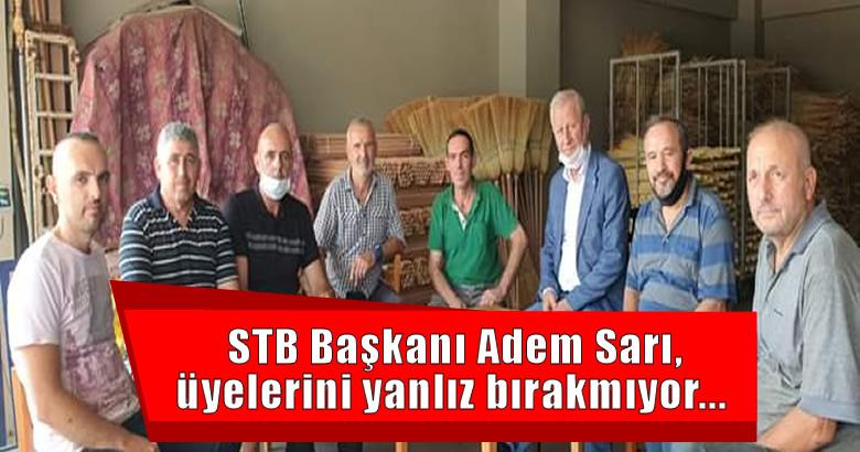 STB Başkanı Adem Sarı, üyelerini yanlız bırakmıyor…