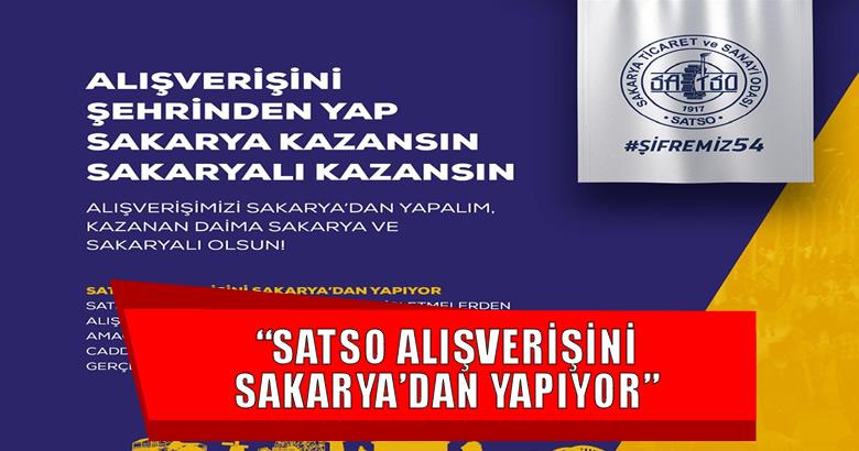 """""""SATSO ALIŞVERİŞİNİ SAKARYA'DAN YAPIYOR"""""""
