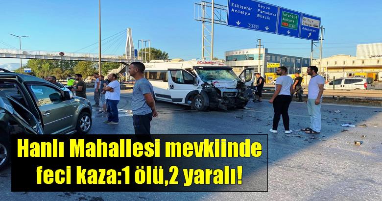 Arifiye Hanlı Mahallesi mevkiinde feci kaza.