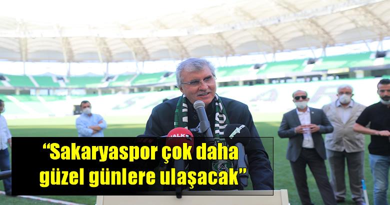 """""""Sakaryaspor çok daha güzel günlere ulaşacak"""""""