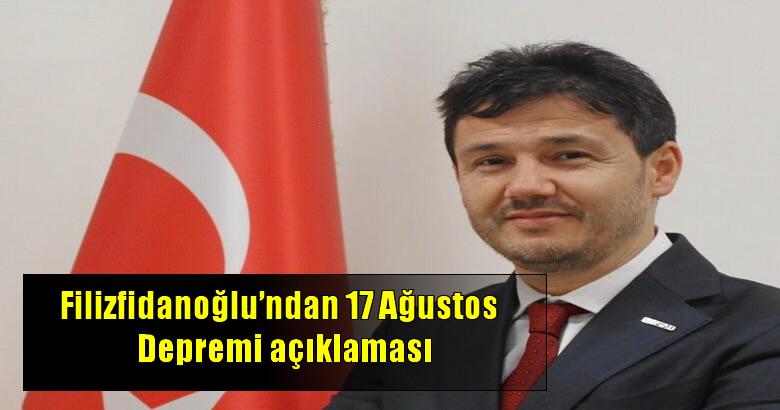 (MÜSİAD) Sakarya Başkanı  Filizfidanoğlu'ndan 17 Ağustos  Depremi açıklaması