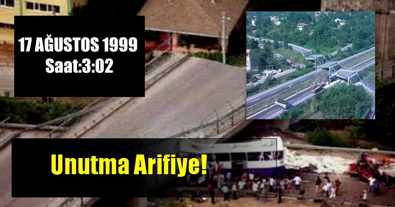 17 AĞUSTOS 1999 Saat:3:02 Unutma Arifiye!