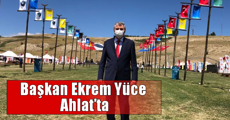 Başkan Ekrem Yüce Ahlat'ta
