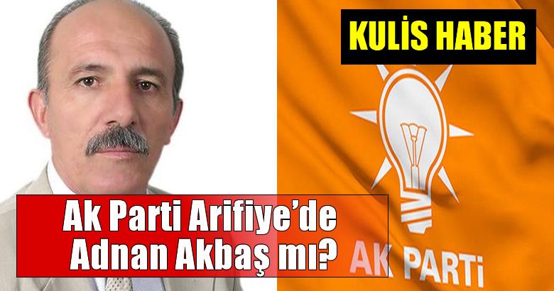Ak Parti Arifiye'de Adnan Akbaş mı?