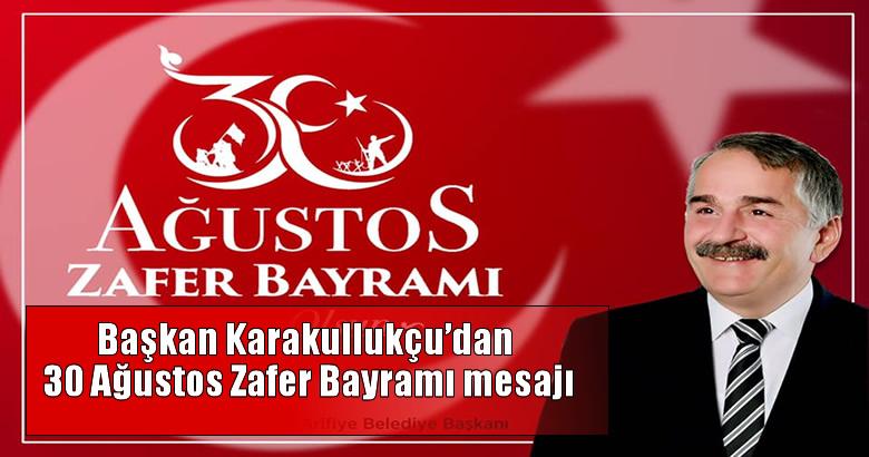 Başkan Karakullukçu'dan 30 Ağustos Zafer Bayramı mesajı