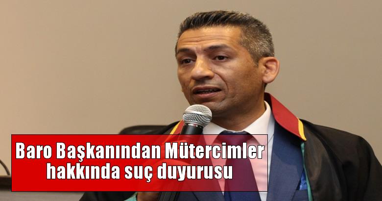 Baro Başkanı Burak Mütercimler hakkında suç duyurusunda bulundu