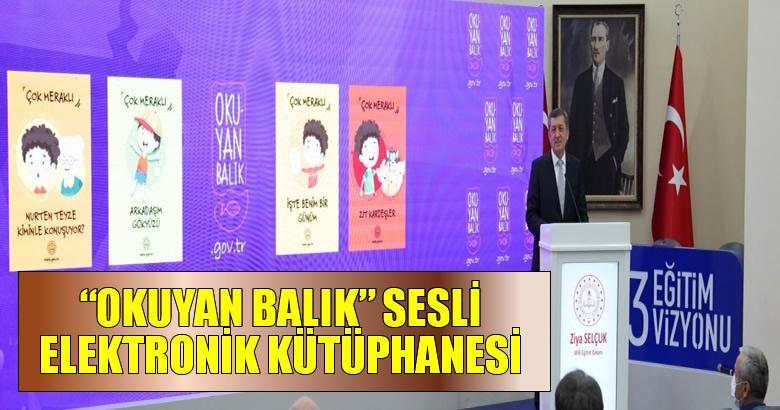 """MİLLÎ EĞİTİM BAKANLIĞINDAN """"OKUYAN BALIK"""" SESLİ ELEKTRONİK KÜTÜPHANESİ"""