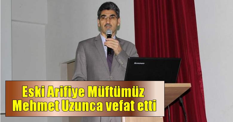 Eski Arifiye Müftümüz Mehmet Uzunca vefat etti