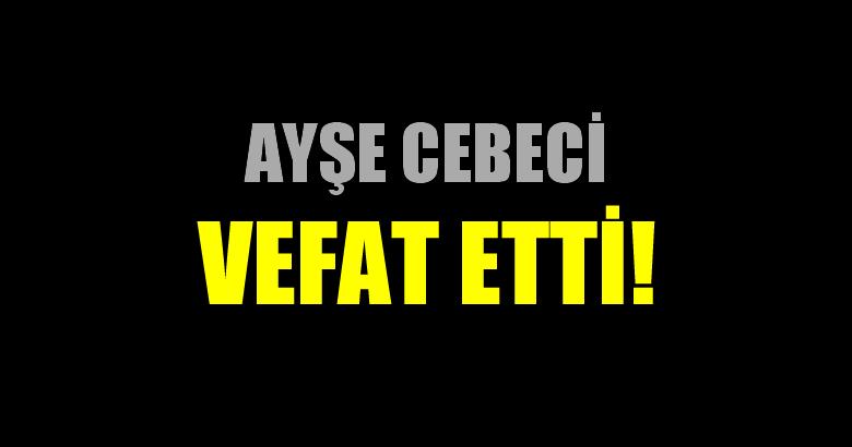 CEBECİ AİLESİNİN ACI GÜNÜ!