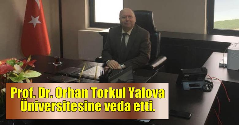 Prof.Dr.Orhan Torkul Yalova Üniversitesine veda etti.