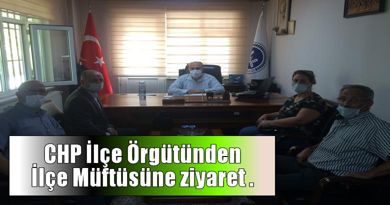 CHP İlçe Örgütü Müftüyü ziyaret etti.