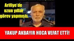 YAKUP AKBAYIR HOCA VEFAT ETTİ!