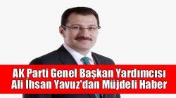 AK Parti Genel Başkan Yardımcısı Ali İhsan Yavuz'dan Müjdeli Haber