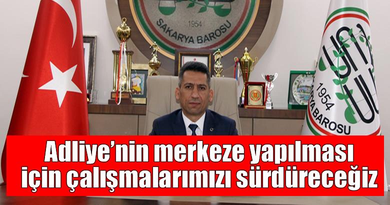 Baro Başkanı Burak: Adliye'nin merkeze yapılması için çalışmalarımızı sürdüreceğiz