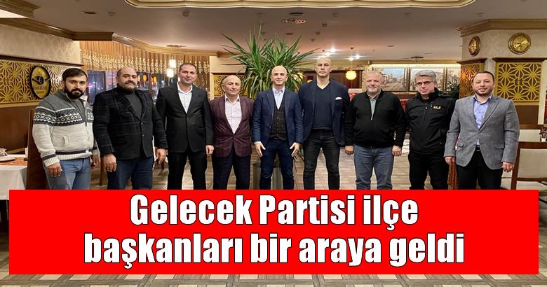 Gelecek Partisi ilçe başkanları bir araya geldi